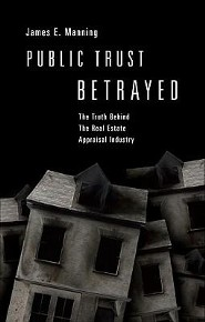 Public Trust Betrayed: The Truth Behind the Real Estate Appraisal Industry