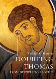 Doubting Thomas: From Disciple to Apostle