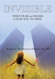 Invisible: When Fear and Shame Cause You to Hide