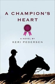 A Champion's Heart  -              By: Keri Pedersen