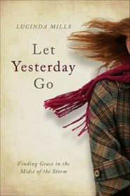 Let Yesterday Go: Finding Grace in the Midst of the Storm