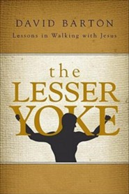 The Lesser Yoke: Lessons in Walking with Jesus