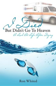 I Died But Didn't Go to Heaven  -     By: Ron Whited