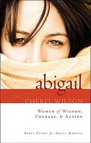 Abigail: Woman of Wisdom, Courage, & Action!: Bible Study for Small Groups