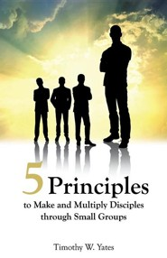 Five Principles to Make and Multiply Disciples Through Small Groups