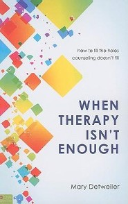When Therapy Isn't Enough: How to Fill the Holes Counseling Doesn't Fill