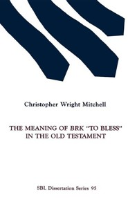 The Meaning of Brk To Bless in the Old Testament