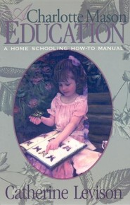 A Charlotte Mason Education: A Home Schooling How-To ManualNew Edition  -     By: Catherine Levison