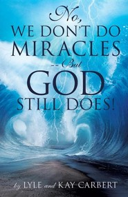 No, We Don't Do Miracles - But God Still Does!