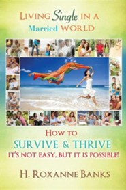 Living Single in a Married World How to Survive and Thrive It's Not Easy, But It Is Possible!