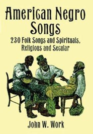 American Negro Songs: 230 Folk Songs and Spirituals, Religious and Secular  -     Edited By: John W. Work     By: John W. Work(ED.)