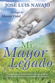 Mi mayor legado: Un llamado a la conciencia de los padres. Un urgente aviso al corazon de los pastores., My Biggest Legacy: A call to the conscience of parents. An urgent notice to the heart of pastors.