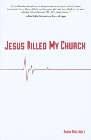 Jesus Killed My Church  -              By: Randy Bohlender