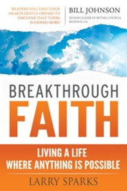 Breakthrough Faith: Entering Into a Life of Victory, Power, and Miracles