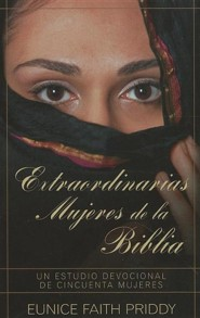Extraordinarias Mujeres de la Biblia: Un Estudio Devocional de Cincuenta Mujeres = Women in the Bible