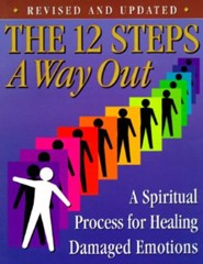 The 12 Steps: A Way Out: A Spiritual Process for Healing Damaged Emotions Revised Edition  -