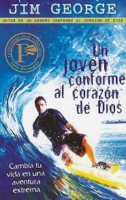 Un Joven Comforme al Corazon de Dios: Cambia Tu Vida en una Aventura Extrema = A Young Man After God's Own Heart  -     By: Jim George
