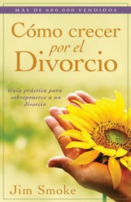 Como Crecer Por el Divorcio: Guia Practica Para Sobreponerse A un Divorcio = Growing Through Divorce