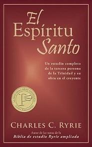 El Espiritu Santo: Un Estudio Completo de la Tercera Persona de la Trinidad y su Obra en el Creyente = The Holy Spirit