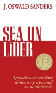 Sea un lider, Dynamic Spiritual Leadership  -     By: J. Oswald Sanders