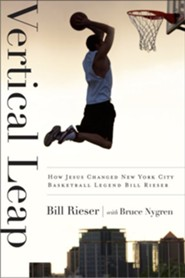 Vertical Leap: How Jesus found New York City Basketball Legend Bill Rieser  -     By: Bill Rieser