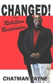 Changed: From Rebellion to Restoration  -     By: Chatman Payne