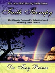 Faith Therapy: The Ultimate Program for Salvation-Based Counseling in the Church  -              By: Troy Reiner