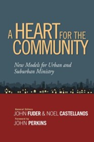 A Heart for the Community: New Models for Urban and Suburban Ministry  -              By: John Fuder & Noel Castellanos