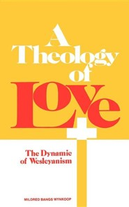 A Theology of Love  -              By: Mildred Bangs Wynkoop
