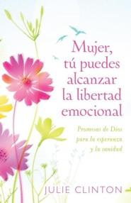 Mujer, tu puedes alcanzar la libertad emocional, A  Woman's Path to Emotional Freedom, Spanish  -     By: Julie Clinton