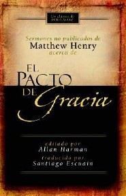 El Pacto de Gracia, Matthew Henry's Sermons on the Covenant of Grace