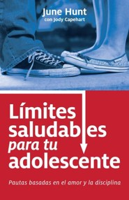 Limites saludables para tu adolescente, Bonding with Your Teen Through Boundaries, Spanish  -     By: June Hunt
