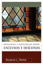 Preguntas y respuestas sobre ancianos y diaconos, 40 Questions About Elders and Deacons  -     By: Benjamin L. Merkle