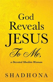 God Reveals Jesus to Me, a Devoted Muslim Woman