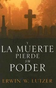 Y La Muerte Pierde Su Poder  (The Vanishing Power of Death)   -              By: Erwin W. Lutzer