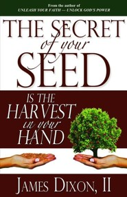 The Secret of Your Seed is the Harvest in Your Hand  -     By: James Dixon