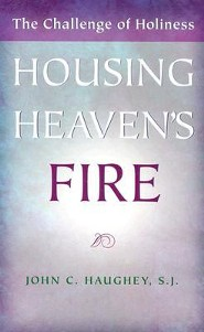 Housing Heaven's Fire: The Challenge of Holiness  -     By: John C. Haughey