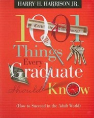 1001 Things Every Graduate Should Know: (How to Succeed in the Adult World)  -     By: Harry H. Harrison Jr.