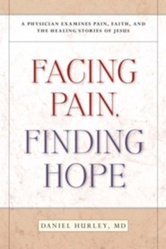 Facing Pain, Finding Hope: A Physician Examines Pain, Faith, and the Healing Stories of Jesus  -     By: Daniel Hurley