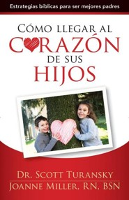Como llegar al corazon de sus hijos: Parenting Is Heart Work  -     By: Scott Turansky