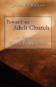 Toward an Adult Church: A Vision for Faith Formation  -     By: Jane E. Reagan