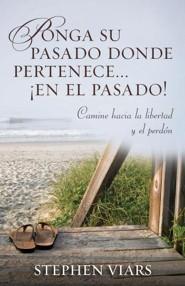 Ponga su pasado donde pertenece en el pasado!: Camine hacia la libertad y el perdon, Putting Your Past in Its Place