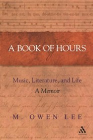 A Book of Hours: Music, Literature, and Life - A Memoir   -     By: M. Owen Lee