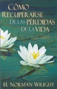 Como Recuperarse de las Perdidas de la Vida = Recovering from the Losses of Life  -     By: H. Norman Wright
