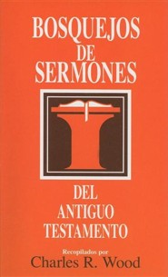 Bosquejos de Sermones del Antiguo Testamento = Sermon Outlines on the Old Testament