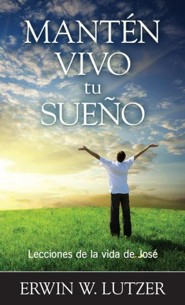 Mantén vivo tu sueño: Lecciones de la vida de José, Keep Your Dream Alive: Lessons from the Life of Joseph