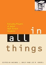 In All Things: Everyday Prayers of Jesuit High School Students  -