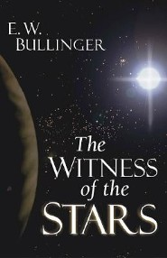 The Witness of the Stars  -              By: E. W. Bullinger