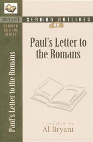 Sermon Outlines on Paul's Letter to the Romans  -     By: Al Bryant