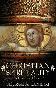 Christian Spirituality: A Historical Sketch  -     By: George A. Lane